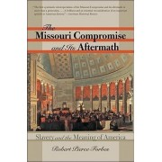 The Missouri Compromise and Its Aftermath by Robert Pierce Forbes