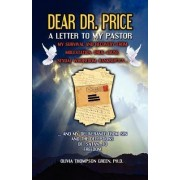 Dear Dr. Price, a Letter to My Pastor by Phd Olivia Thompson Green
