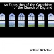 An Exposition of the Catechism of the Church of England by William Nicholson