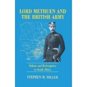 Lord Methuen and the British Army by Stephen M. Miller