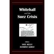 Whitehall and the Suez Crisis by Anthony Gorst