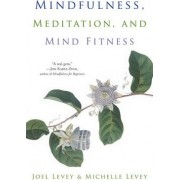 Mindfulness, Meditation, and Mind Fitness by Joel Levey