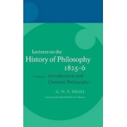 Hegel: Lectures on the History of Philosophy 1825-1826: Introduction and Oriental Philosophy Volume 1 by Robert F. Brown
