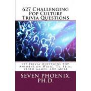 627 Challenging Pop Culture Trivia Questions by Ph D Seven Phoenix