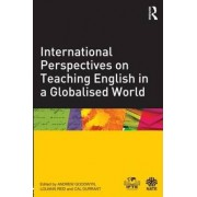 International Perspectives on Teaching English in a Globalised World by Andrew Goodwyn