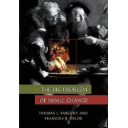 The Big Problem of Small Change by Thomas J. Sargent