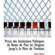 PR Cis Des Institutions Politiques de Rome de Puis Les Origines Jusqu'a La Mort de Tr Odose by Mile Morlot