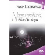 Negru profund noian de negru - Florin Logresteanu
