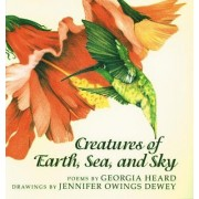 Creatures of Earth, Sea, and Sky by Georgia Heard
