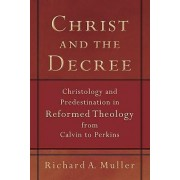 Christ and the Decree by Richard A. Miller