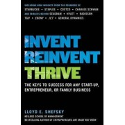 Invent, Reinvent, Thrive: The Keys to Success for Any Start-Up, Entrepreneur, or Family Business by Lloyd E. Shefsky