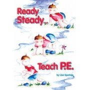 Ready Steady... Teach PE! by Lisa Sparkes