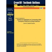 Outlines & Highlights for Connecting with Computer Science by Greg Anderson by Cram101 Textbook Reviews