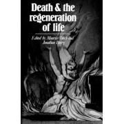 Death and the Regeneration of Life by Maurice Bloch