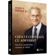 Ceea Ce Conteaza Cu Adevarat - John E. Pepper