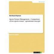 Sports Venues Management - Comparison of Two Sports Venues Operational Concepts by Bernhard Kipman
