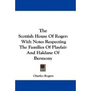The Scottish House of Roger by Charles Rogers