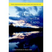 Dancing with God by Christopher D Mace