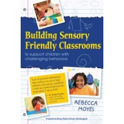 Building Sensory Friendly Classrooms to Support Problem Behaviors by Rebecca A. Moyes