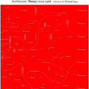 Architecture Theory Since 1968 by K. Michael Hays