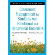 Classroom Management for Students With Emotional and Behavioral Disorders by Roger Pierangelo