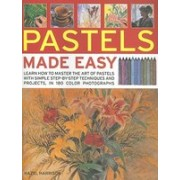 Pastels Made Easy: Learn How to Master the Art of Pastels with Simple Step-By-Step Techniques and Projects, in 180 Photographs