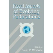 Fiscal Aspects of Evolving Federations by David A. Wildasin