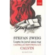 Lupta in jurul unui rug Castellio impotriva lui Calvin - Stefan Zweig
