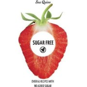 Sugar Free: Over 60 Recipes with No Added Sugar by Sue Quinn