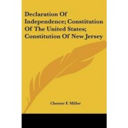 Declaration of Independence; Constitution of the United States; Constitution of New Jersey by Chester F Miller