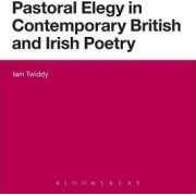 Pastoral Elegy in Contemporary British and Irish Poetry by Iain Twiddy