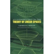 Introduction to the Theory of Linear Space by Georgi E. Shilov