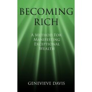 Becoming Rich: A Method for Manifesting Exceptional Wealth