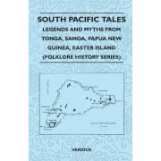 South Pacific Tales - Legends And Myths From Tonga, Samoa, Papua New Guinea, Easter Island (Folklore History Series) by Various
