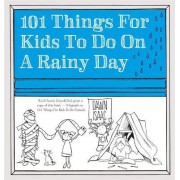 101 Things for Kids to Do on a Rainy Day by Dawn Isaac