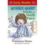 Horrid Henry Tricks the Tooth Fairy: Book 22 by Francesca Simon