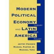 Modern Political Economy and Latin America by Jeffry A. Frieden