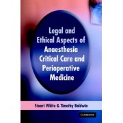 Legal and Ethical Aspects of Anaesthesia, Critical Care and Perioperative Medicine by Stuart M. White