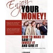 Enjoy Your Money! by J Steve Miller