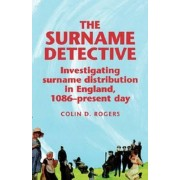 The Surname Detective by Colin Rogers