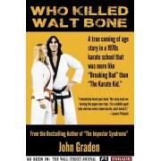 Who Killed Walt Bone by John Graden