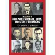 Encyclopedia of Cold War Espionage, Spies and Secret Operations by Richard C. S. Trahair