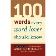 100 Words Every Word Lover Should Know by Editors Of The American Heritage Dictionaries