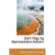 Short Plays by Representative Authors by Edited By Alice M Smith