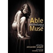 Able Muse Anthology (best of the Poetry, Fiction, Short Stories, Creative Nonfiction, Essays, Interviews, Book Reviews, Poetry Translation, Art & Photography) by Alexander Pepple