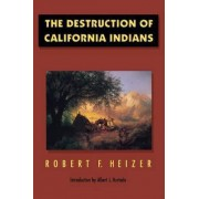 The Destruction of California Indians by Robert F. Heizer