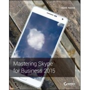 Mastering Skype for Business 2015 by Keith Hanna