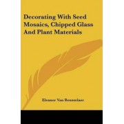 Decorating with Seed Mosaics, Chipped Glass and Plant Materials by Eleanor Van Rensselaer