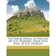 The Sarum Missal, in English [By A.H. Pearson]. Done Into Engl. by A.H. Pearson by Anonymous