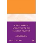 African American Literature and the Classicist Tradition by Tracey L. Walters